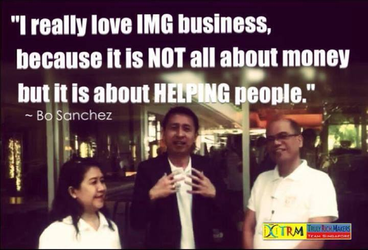 """I really love IMG business, because it is NOT about money, but it is about HELPING people."""