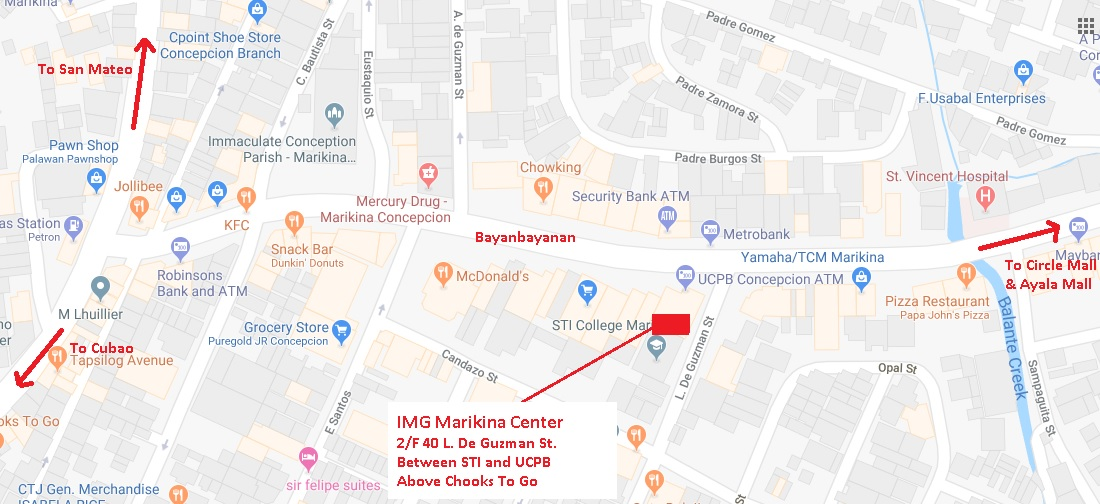 IMG Marikina Financial Center 2/F 40 L. de Guzman St. corner Bayanbayan Ave. Concepcion, Marikina Between UCPB and STI College, above Chooks to Go